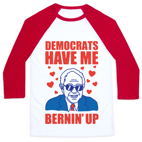 Democrats Have Me Bernin' Up Baseball Tee