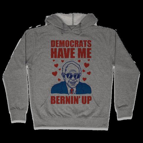 Democrats Have Me Bernin' Up Hooded Sweatshirt