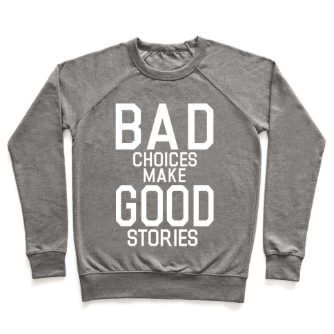 Bad Choices Make Good Stories Pullover