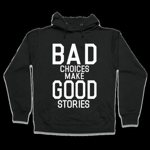 Bad Choices Make Good Stories Hooded Sweatshirt