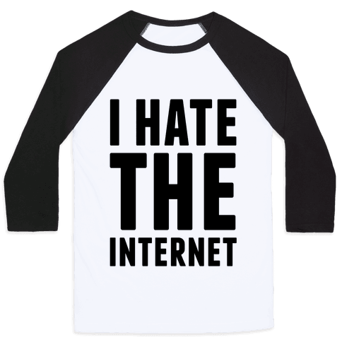 I Hate The Internet Baseball Tee