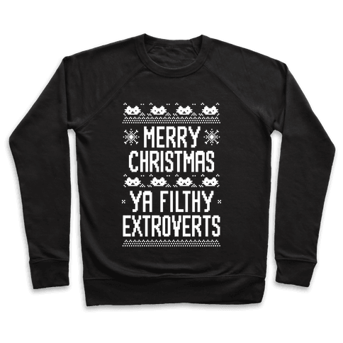 Merry Christmas Ya Filthy Extroverts Pullover