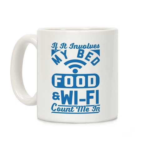 If It Involves My Bed Food & Wi-FI Count Me In Coffee Mug