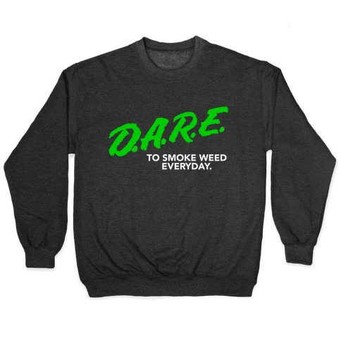 DARE Parody (Weed) Pullover