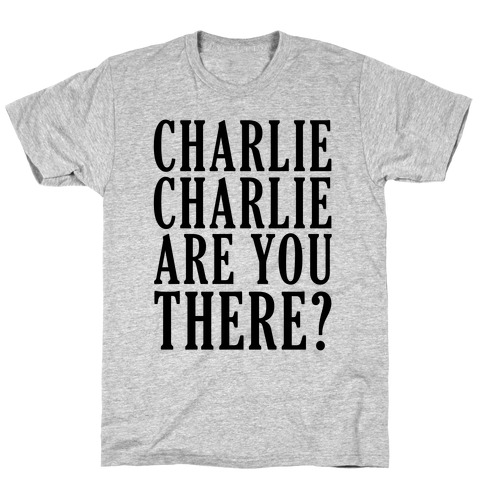 Charlie Charlie Are You There T-Shirt