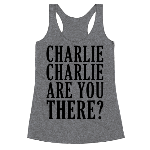 Charlie Charlie Are You There Racerback Tank Top