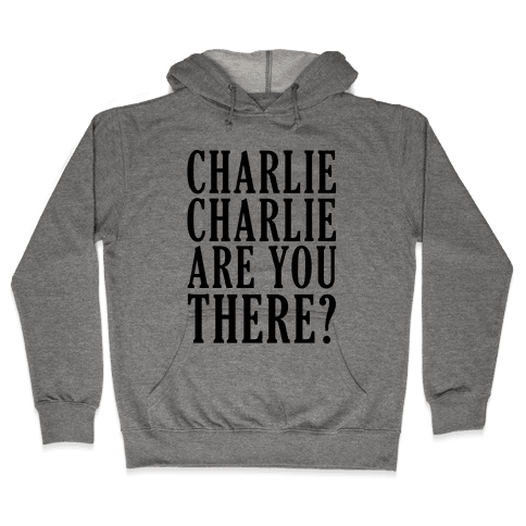 Charlie Charlie Are You There Hooded Sweatshirt