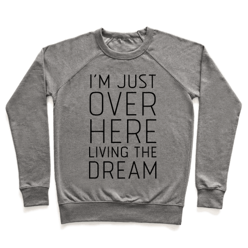 I'm Just Over Here Living The Dream  Pullover