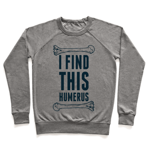 I Find This Humerus Pullover
