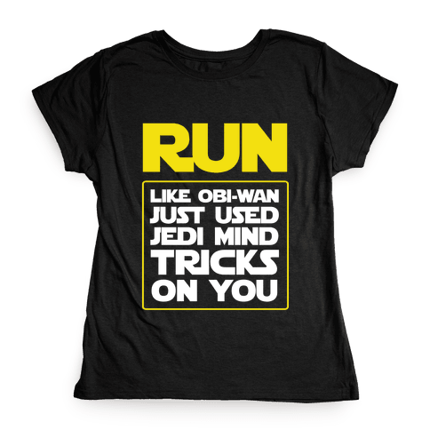 Run Like Jedi Mind Tricks Made You Womens T-Shirt
