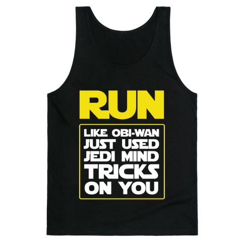Run Like Jedi Mind Tricks Made You Tank Top