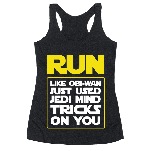 Run Like Jedi Mind Tricks Made You Racerback Tank Top