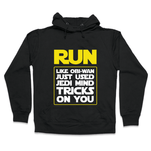 Run Like Jedi Mind Tricks Made You Hooded Sweatshirt