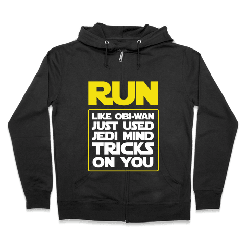 Run Like Jedi Mind Tricks Made You Zip Hoodie