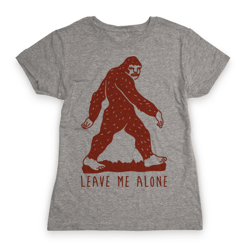 Leave Me Alone Bigfoot Womens T-Shirt
