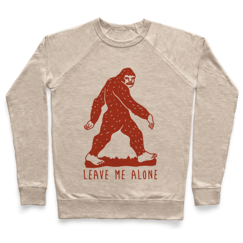 Leave Me Alone Bigfoot Pullover