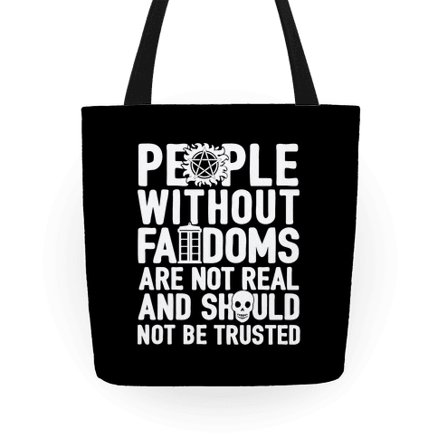 People Without Fandoms Are Not Real And Should Not Be Trusted Tote