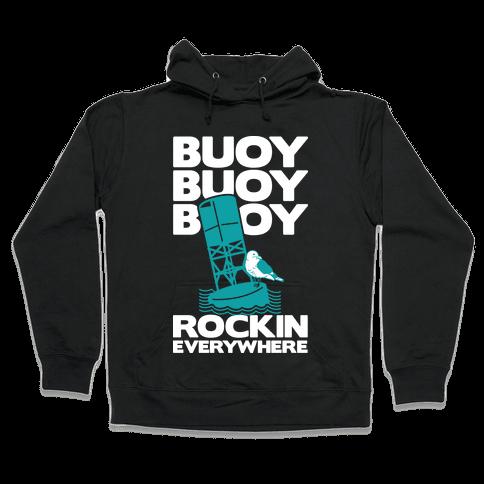 Buoy Buoy Buoy Rockin Everywhere  Hooded Sweatshirt