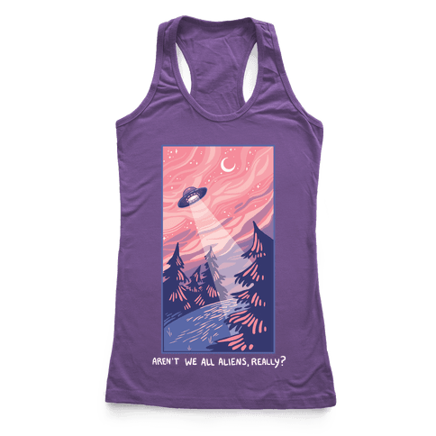 Aren't We All Aliens, Really? Racerback Tank Top