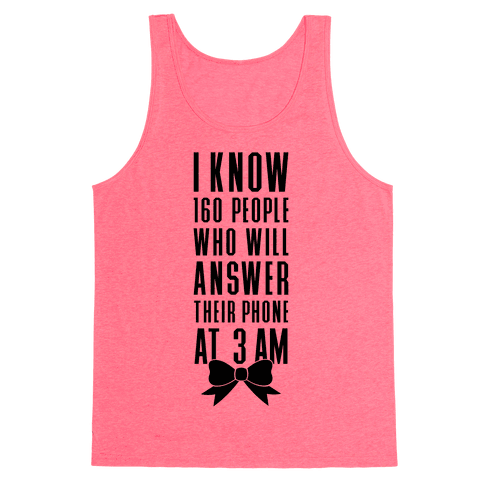 I Know 160 People Who Will Answer Their Phone At 3 AM Tank Top