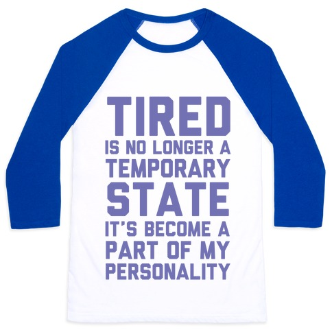 Tired Has Become A Part Of My Personality Baseball Tee