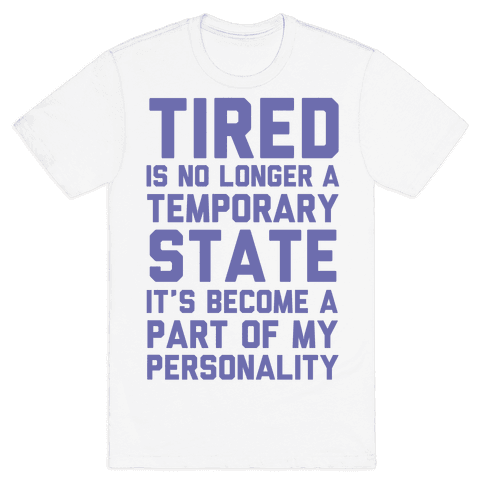 Tired Has Become A Part Of My Personality Mens T-Shirt