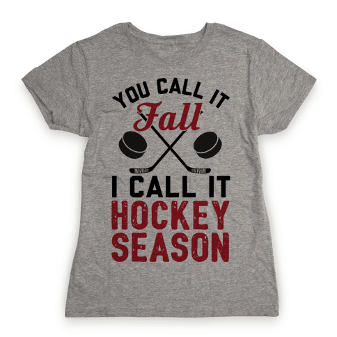 You Call It Fall I Call It Hockey Season Womens T-Shirt