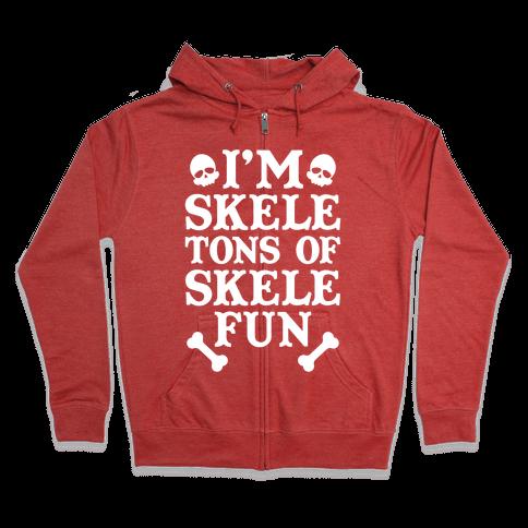 I'm Skeletons of Skele-fun Zip Hoodie