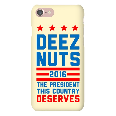 Deez Nuts The President this Country Deserves Phone Case