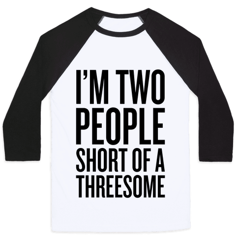 Two People Short Of A Threesome Baseball Tee