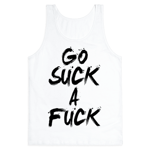 Go Suck A F*** Tank Top