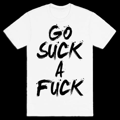 Go Suck A F*** Mens T-Shirt