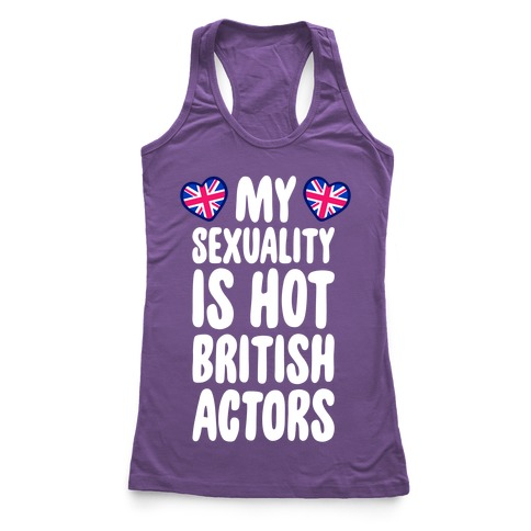 My Sexuality Is Hot British Actors Racerback Tank Top
