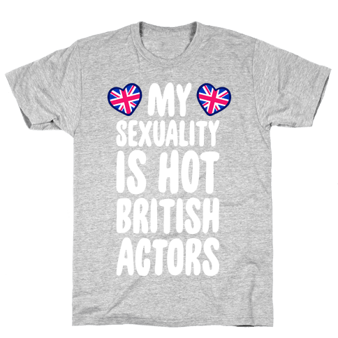 My Sexuality Is Hot British Actors Mens T-Shirt