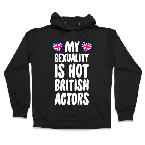 My Sexuality Is Hot British Actors Hooded Sweatshirt