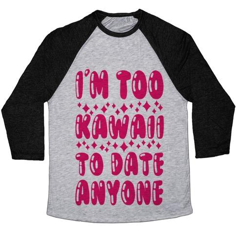 I'm Too Kawaii To Date Anyone Baseball Tee