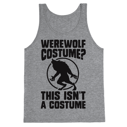Werewolf Costume? This Isn't A Costume Tank Top