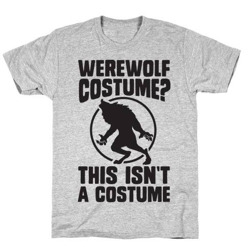 Werewolf Costume? This Isn't A Costume T-Shirt