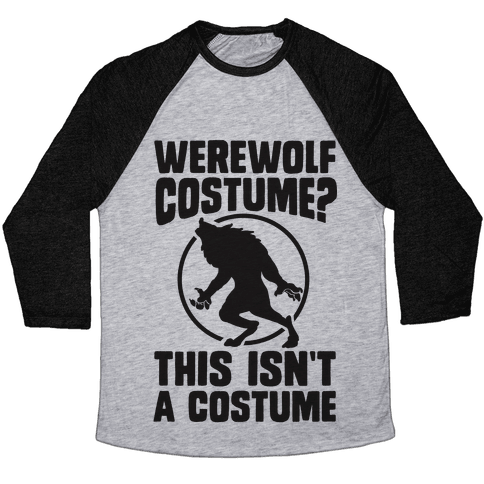 Werewolf Costume? This Isn't A Costume Baseball Tee