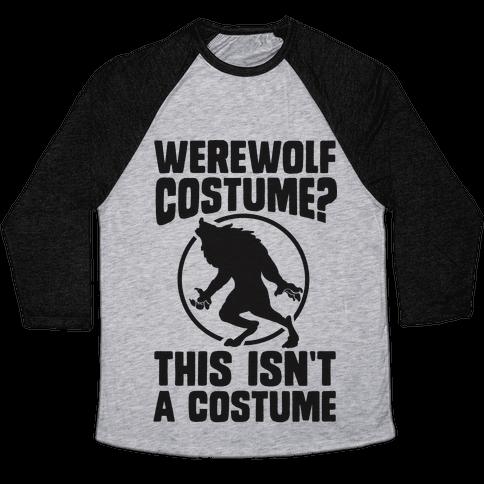 Werewolf Costume? This Isn't A Costume Baseball Tee