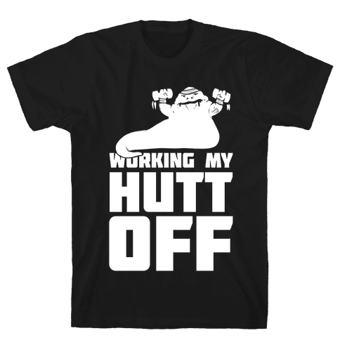 Working My Hutt Off. Mens T-Shirt