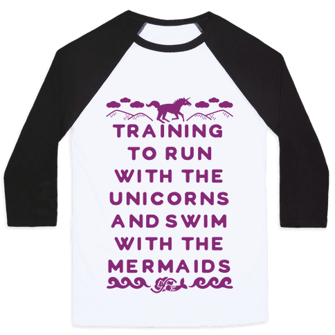 Training to Run with the Unicorns and Swim with the Mermaids Baseball Tee