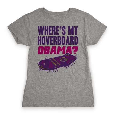 Where's My Hoverboard OBAMA? Womens T-Shirt
