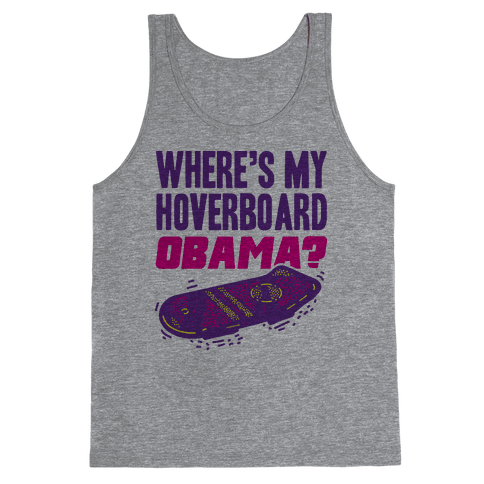 Where's My Hoverboard OBAMA? Tank Top