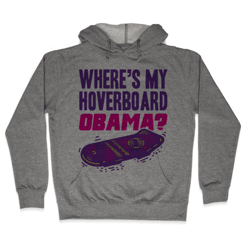Where's My Hoverboard OBAMA? Hooded Sweatshirt