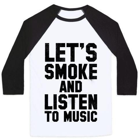 Let's Smoke and Listen to Music Baseball Tee