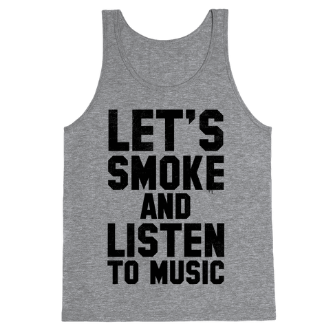 Let's Smoke and Listen to Music Tank Top