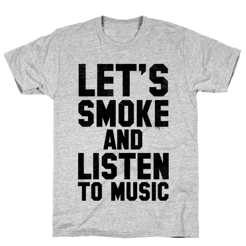Let's Smoke and Listen to Music Mens T-Shirt