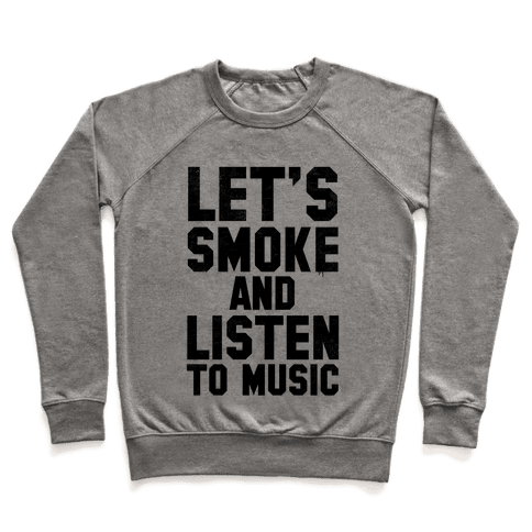 Let's Smoke and Listen to Music Pullover