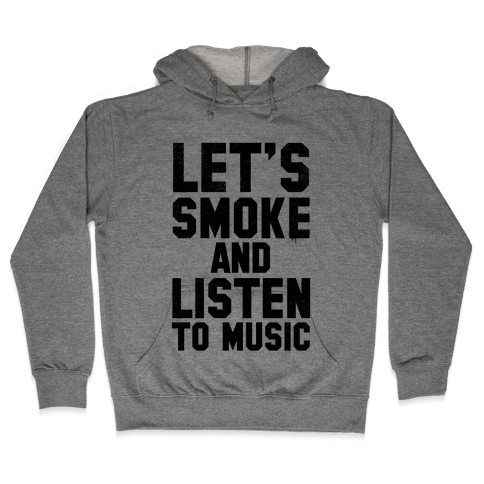 Let's Smoke and Listen to Music Hooded Sweatshirt
